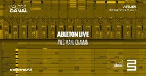 Atelier #electroLAB • Ableton Live 9 ou 10, avec Manu Chaman